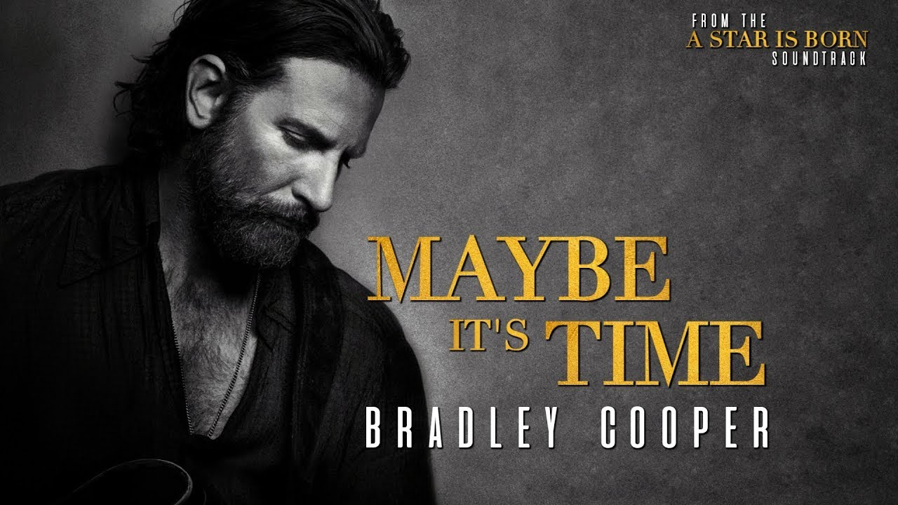 maybe it's time Bradley Cooper